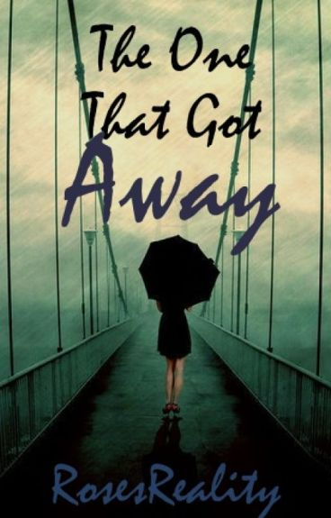 The One That Got Away {Book One in The One Series} by RosesReality