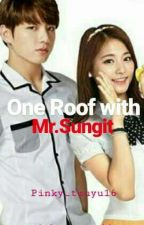 One Roof With Mr.Sungit (COMPLETED)  by pinky_tzuyu16