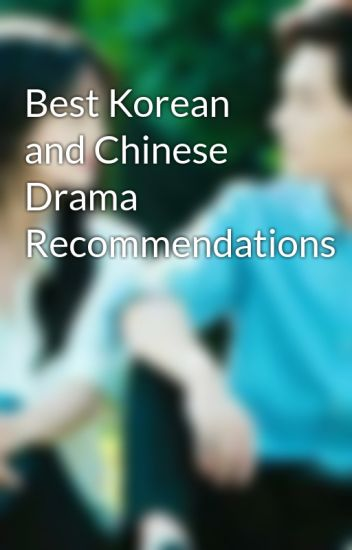 Best Korean and Chinese Drama Recommendations - XiaoNai