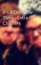 It's A One Time Thing - Extra Chapters by eldorado20able