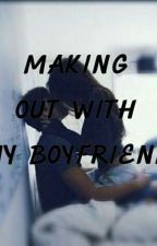Making Out With My Boyfriend(Editing) by miss_mlenders