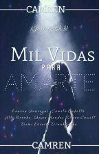 MIL VIDAS PARA AMARTE  ||CAMREN|| by KP-Cmrn-5H-Bl