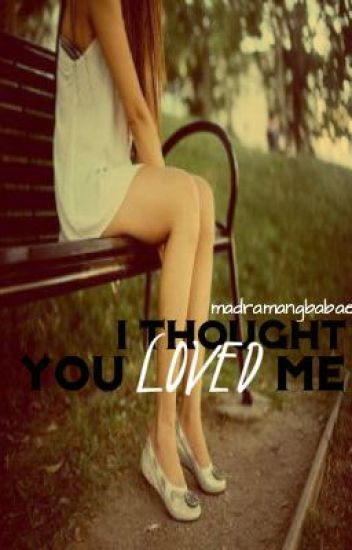 I Thought YOU LOVED ME. (Editing)