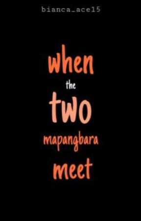 When the Two Mapangbara Meet by Bianca_ace15