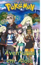 Pokémon - Aventuras em Alola 2 (Aether&Ula'Ula) by NatsuKirigaya