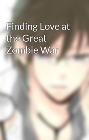 Finding Love at the Great Zombie War by Felix_Jayson