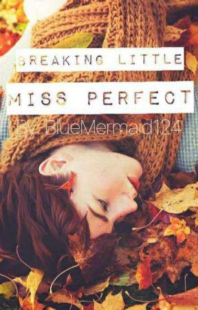 Breaking Little Miss Perfect by bluermermaid124
