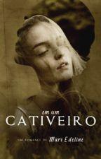 Em Um Cativeiro| Suspense  by Mari-Edeline