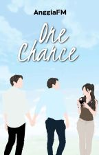 One Chance (Tamat) by AnggiaFM