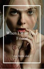 SW-6 : When I Was Your Friend [FINISHED] by wildahdnt