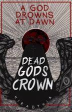 Dead God's Crown by hiraethia