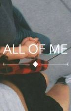 all of me by Daniela_glez19