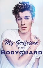 My Girlfriend is my Bodyguard - Shawn Mendes FF  by Anni_le