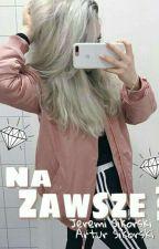 Na Zawsze ? | J.S & A.S by SupiWerka123