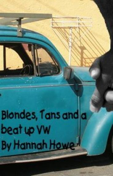 Blondes, Tans, and a beat up VW