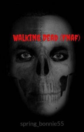 Walking Dead (Fnaf) by spring_bonnie55