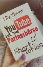 YouTube ist 'ne Partnerbörse - Shortstories  by LilyOFlower