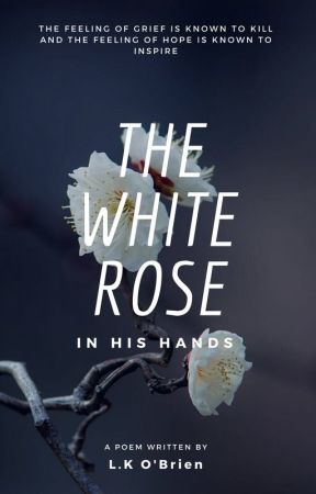 The White Rose In His Hands by lk_obrien
