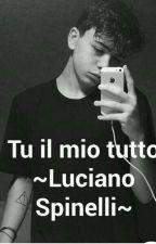 Tu il mio tutto ~Luciano Spinelli~ by elly260