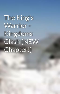 The King's Warrior - Kingdoms Clash (NEW Chapter!)