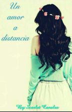 Un Amor A Distancia by scarletctm