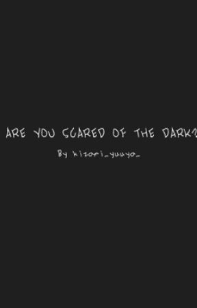 ARE YOU SCARED OF THE DARK? by kizami_yuuya_