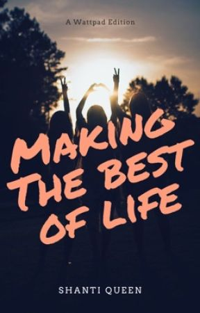 Making the Best of Life by ShantiiQ