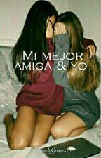 Mi Mejor Amiga Y Yo ! by EmelyGomez571