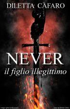 Never - il figlio illegittimo by DilettaCafaro