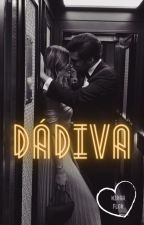 Dádiva (Não Revisado) by MirahFlorOficial