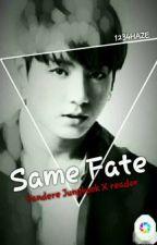 Same Fate(Yandere Jungkook X reader) by 1234HAZE