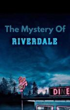 The Mystery Of Riverdale by Flalucas1981