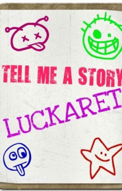 TELL ME A STORY LUCkARET . by HannaLuckaret
