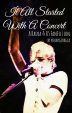 It All Started With A Concert - A Raura/R5 FanFiction by Pennygeorgia