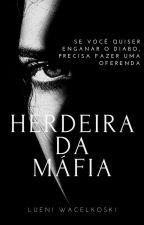 Herdeira Da Máfia (Em Revisão)  by LueniiWacelkoski