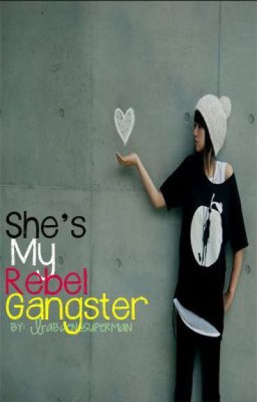 She's My Rebel Gangster. *HIATUS* by babaengsuperman