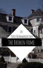 The Broken Home by YurieTheAkwardAuthor