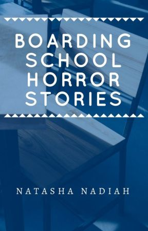 Boarding School Horror Stories by Natashafied