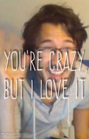 You're Crazy, But I love It [MARKIPLIER x READER] by MykaylaChan
