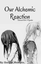 Our Alchemic Reaction {Edward Elric X Reader} by Endless_Moments_