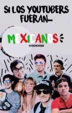 Si los youtubers fueran mexicanos by renorbr