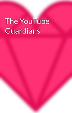 The YouTube Guardians by SammyCrystalHeart