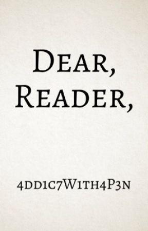 Dear Reader by 4dd1c7W1th4P3n