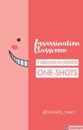 Assassination Classroom x Reader | One Shots | (Seven Minutes in Heaven) by tentacle_heart