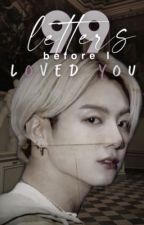 99 letters before I loved you / Jeon Jungkook ff by TTaeTaeT