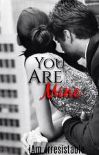 You Are Mine by iAm_irresistable