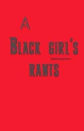 A Black Girls Rants by ProjectBlackGirlss