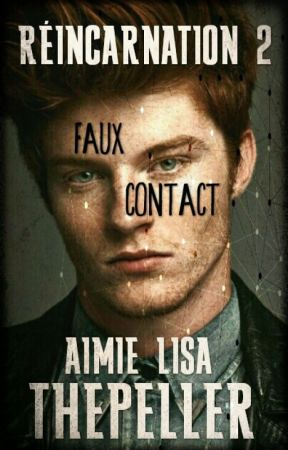 RÉINCARNATION 2 : Faux Contact by Aimielisa