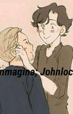 Immagina; Johnlock by amadmanwithabox_