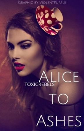 Alice to Ashes by ToxicRebels